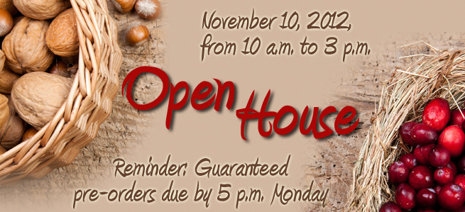Reminder to get your pre-order for Open House in by 5 p.m. on Monday, November 5, 2012